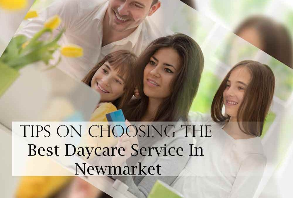 Six Significant Tips On Choosing The Best Daycare Service In Newmarket