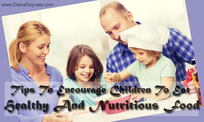 Tips To Encourage Children To Eat Healthy And Nutritious Food
