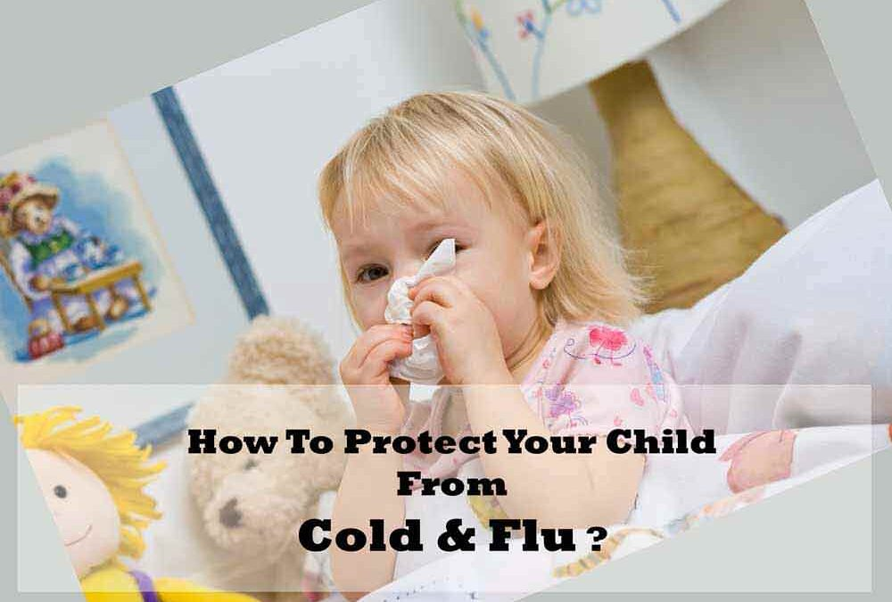 How To Protect Your Child From Cold and Flu?