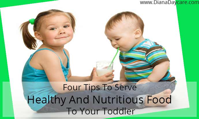 Four Tips To Serve The Healthy And Nutritious Food To Your Toddler